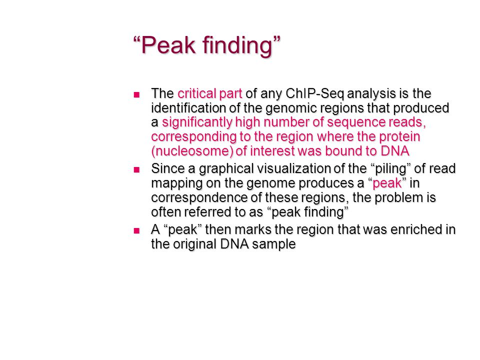 """Peak finding"" The critical part of any ChIP-Seq analysis is the identification of the genomic regions that produced a significantly high number of se"
