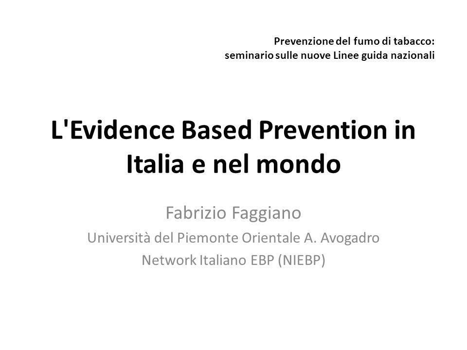 L'Evidence Based Prevention in Italia e nel mondo Fabrizio Faggiano Università del Piemonte Orientale A. Avogadro Network Italiano EBP (NIEBP) Prevenz