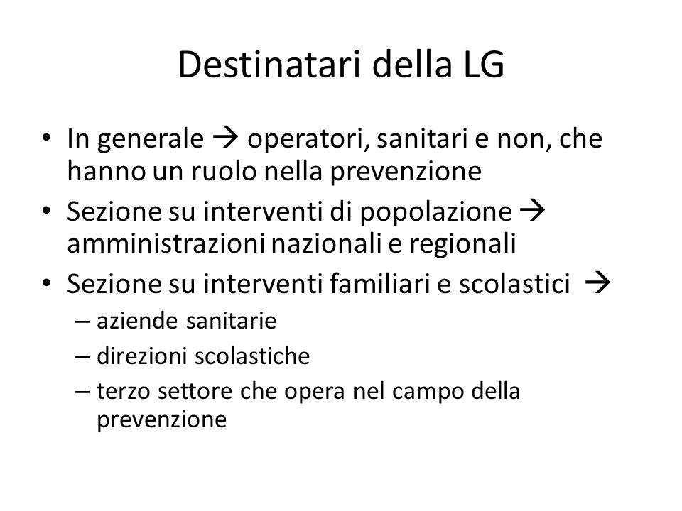 Destinatari della LG In generale  operatori, sanitari e non, che hanno un ruolo nella prevenzione Sezione su interventi di popolazione  amministrazi