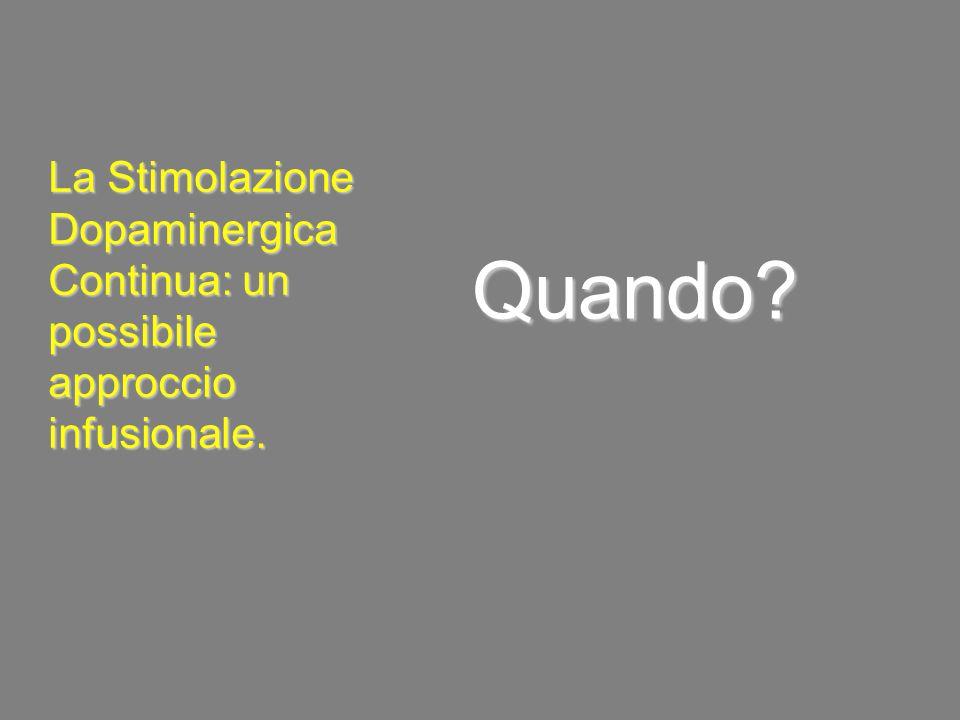 Quando? La Stimolazione Dopaminergica Continua: un possibile approccio infusionale.