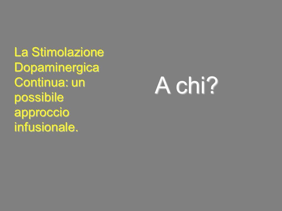 A chi? La Stimolazione Dopaminergica Continua: un possibile approccio infusionale.