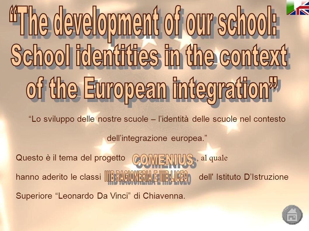 Lo sviluppo delle nostre scuole – l'identità delle scuole nel contesto dell'integrazione europea. Questo è il tema del progetto, al quale hanno aderito le classi dell Istituto D'Istruzione Superiore Leonardo Da Vinci di Chiavenna.