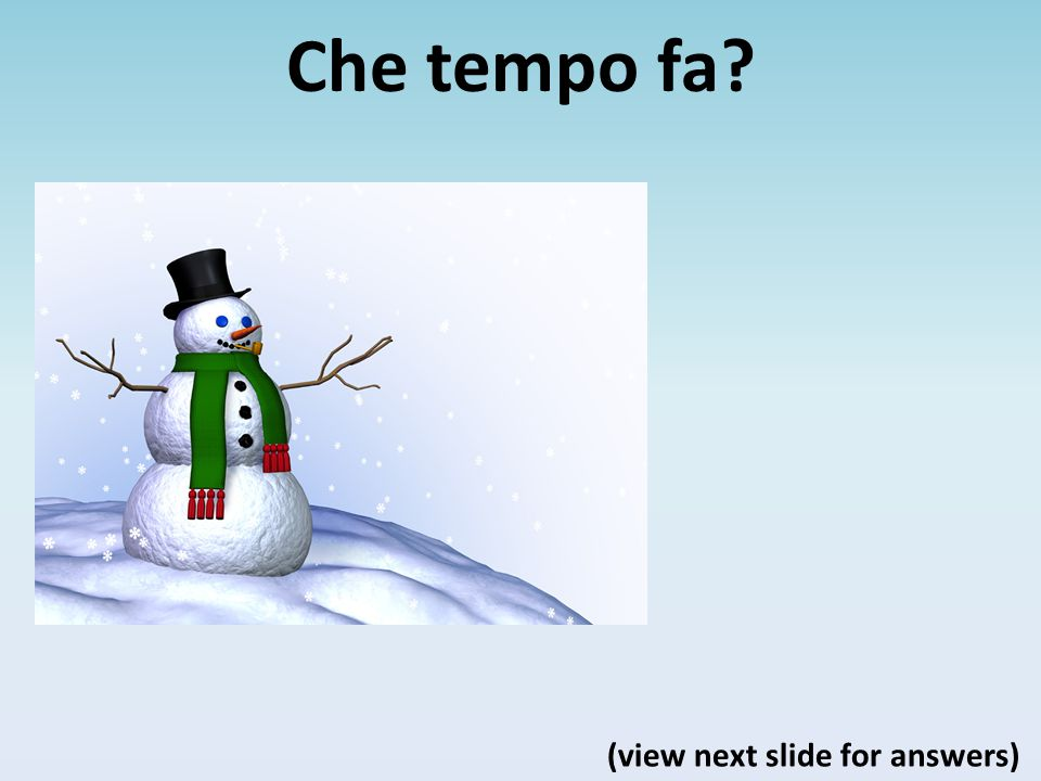 Che tempo fa? (view next slide for answers)