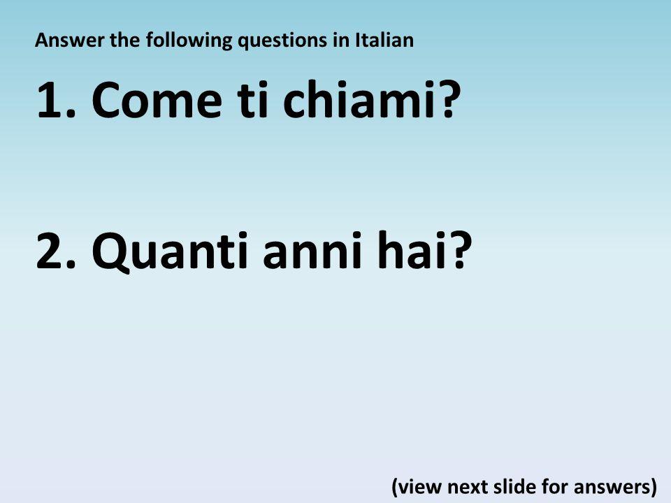 Answer the following questions in Italian 1.Come ti chiami.