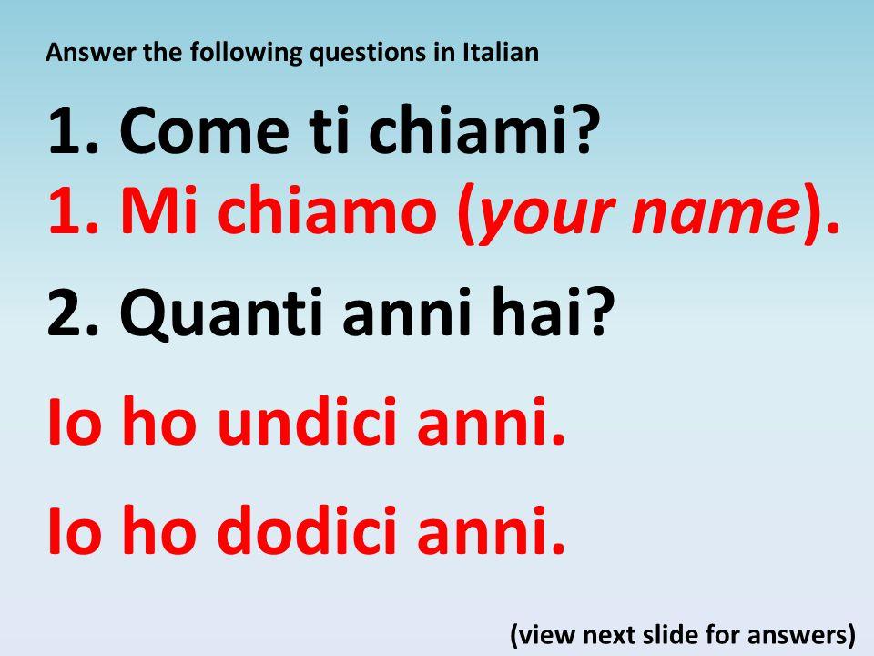Answer the following questions in Italian 3. Che giorno è oggi? (view next slide for answers)