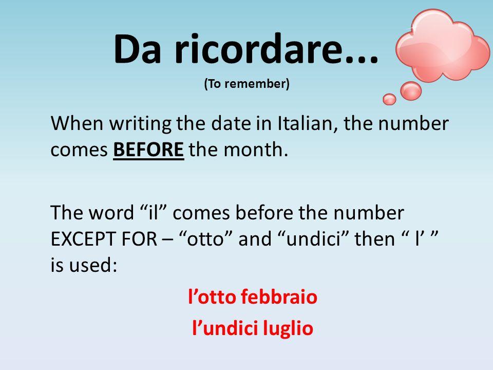 Write the following months in Italian: January- February- March- April- May- June- July- August- September- October- November- December- gennaio febbraio marzo aprile maggio giugno luglio agosto settembre ottobre novembre dicembre