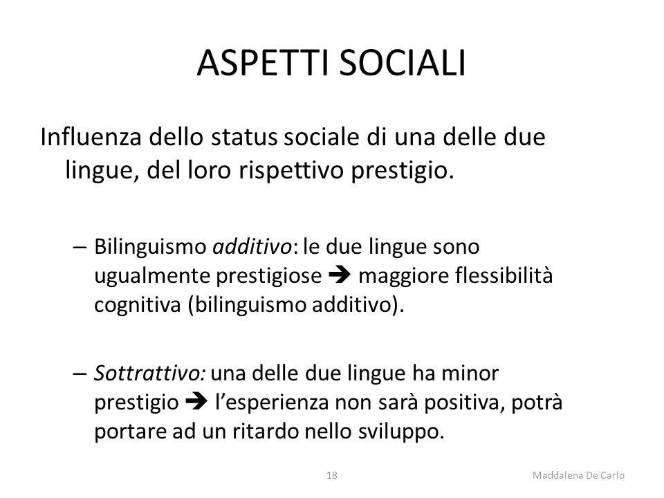ASPETTI SOCIALI Influenza dello status sociale di una delle due lingue, del loro rispettivo prestigio.