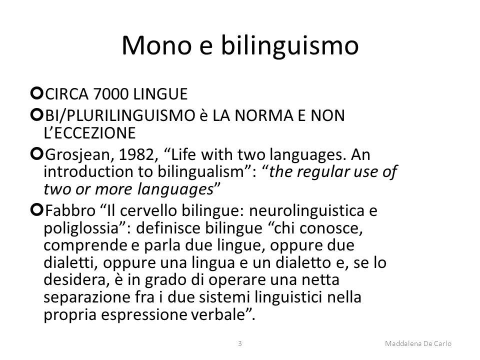 Mono e bilinguismo CIRCA 7000 LINGUE BI/PLURILINGUISMO è LA NORMA E NON L'ECCEZIONE Grosjean, 1982, Life with two languages.