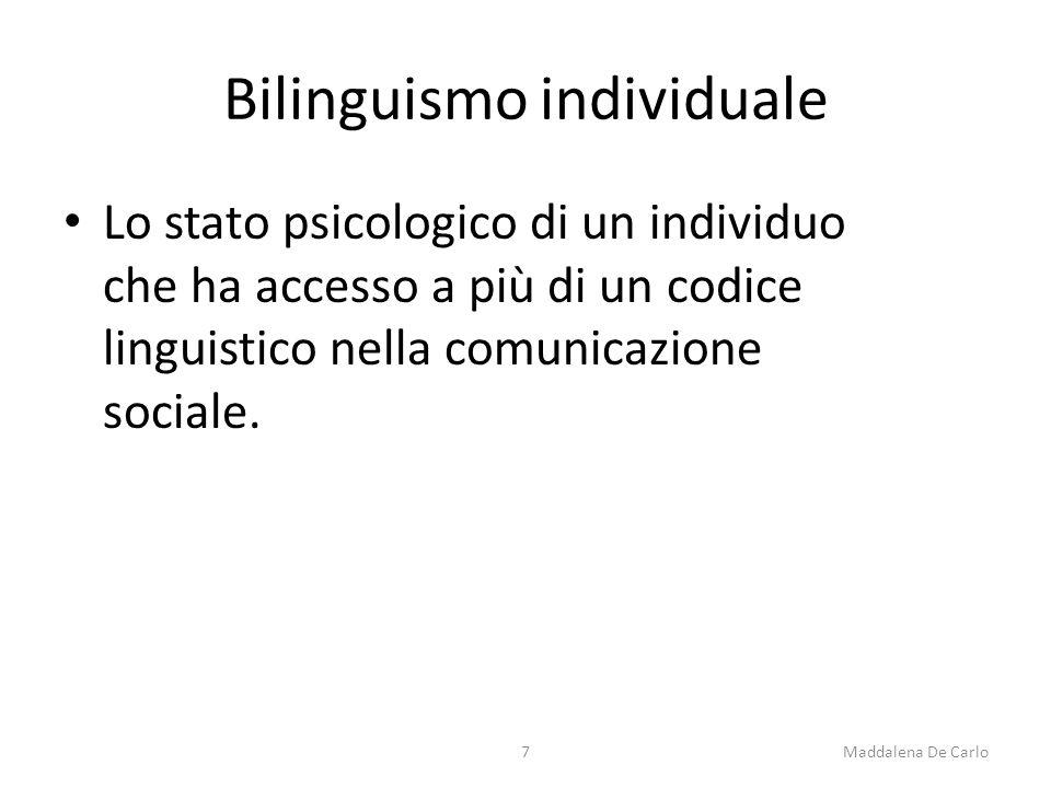Bilinguismo individuale Lo stato psicologico di un individuo che ha accesso a più di un codice linguistico nella comunicazione sociale.