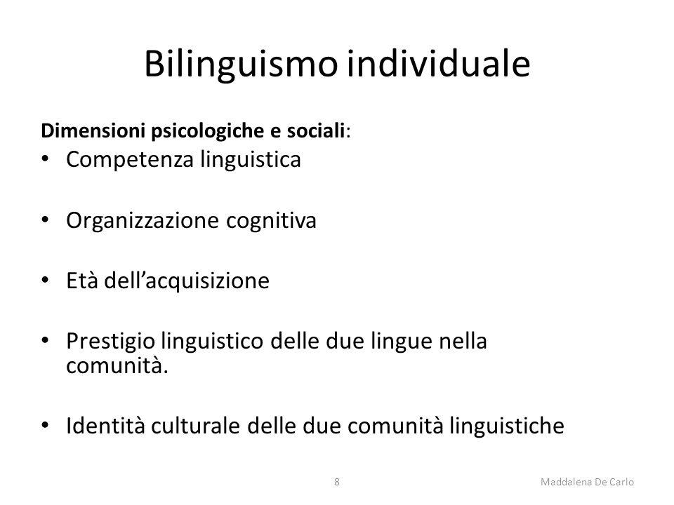 Bilinguismo individuale Dimensioni psicologiche e sociali: Competenza linguistica Organizzazione cognitiva Età dell'acquisizione Prestigio linguistico delle due lingue nella comunità.