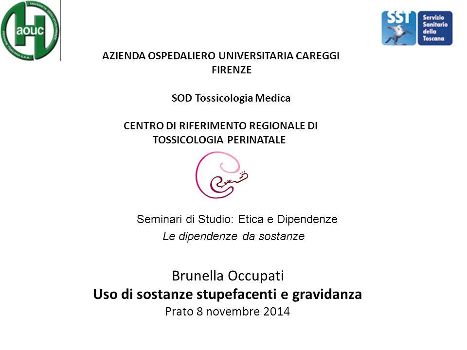 Seminari di Studio: Etica e Dipendenze Le dipendenze da sostanze Brunella Occupati Uso di sostanze stupefacenti e gravidanza Prato 8 novembre 2014 AZI
