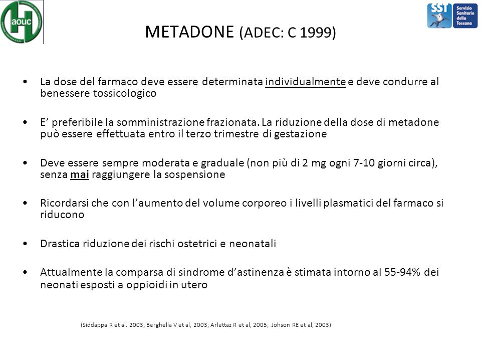 METADONE (ADEC: C 1999) La dose del farmaco deve essere determinata individualmente e deve condurre al benessere tossicologico E' preferibile la somministrazione frazionata.