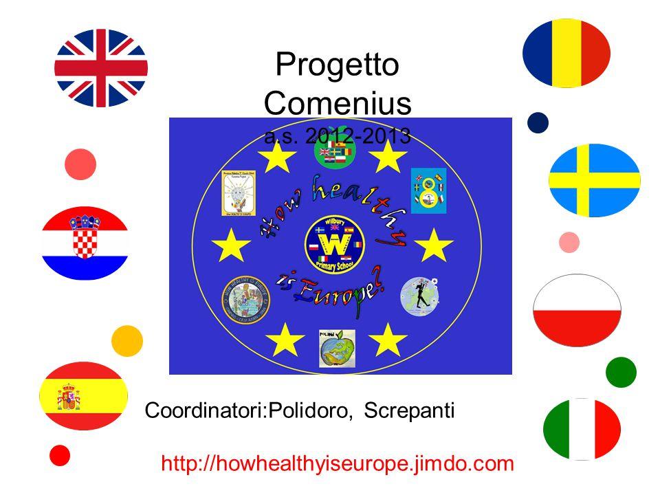 Progetto Comenius a.s. 2012-2013 Coordinatori:Polidoro, Screpanti http://howhealthyiseurope.jimdo.com