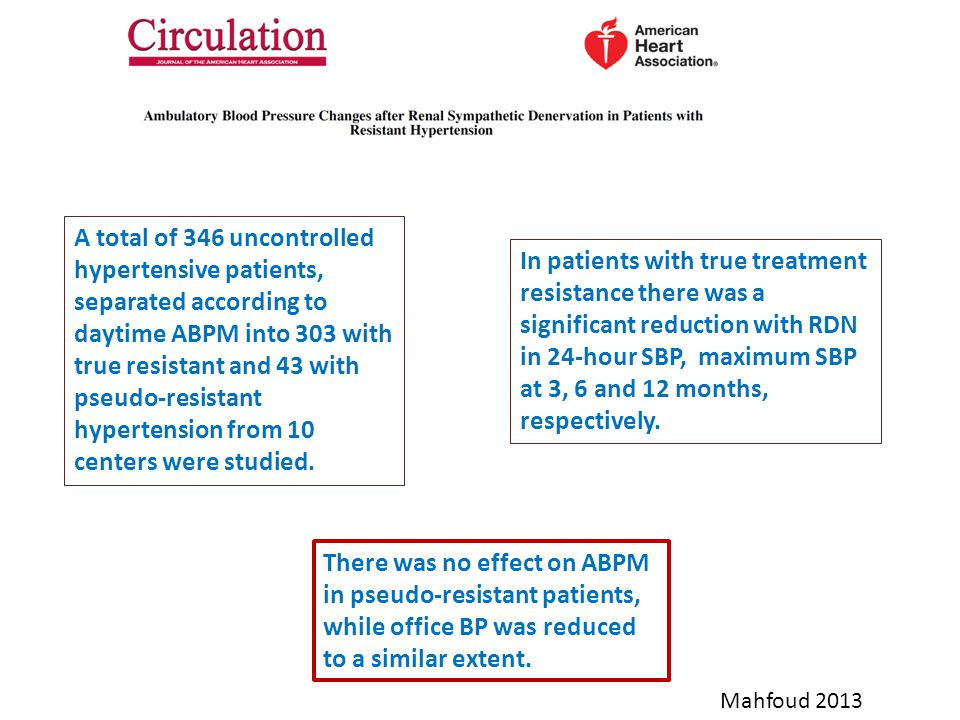 Mahfoud 2013 A total of 346 uncontrolled hypertensive patients, separated according to daytime ABPM into 303 with true resistant and 43 with pseudo-resistant hypertension from 10 centers were studied.