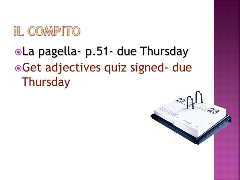  La pagella- p.51- due Thursday  Get adjectives quiz signed- due Thursday