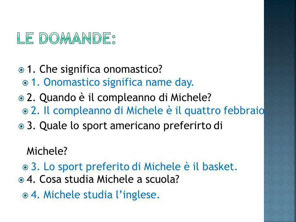  1. Che significa onomastico.  2. Quando è il compleanno di Michele.