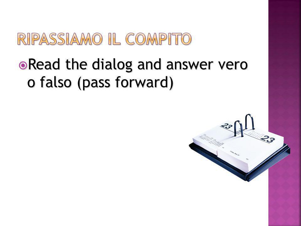  Read the dialog and answer vero o falso (pass forward)