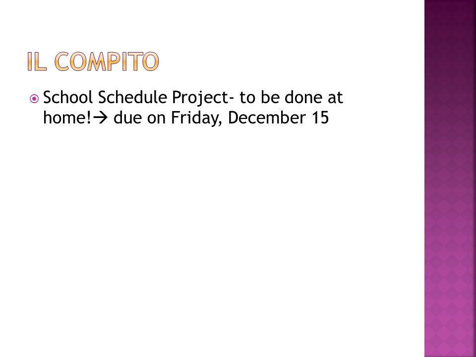  School Schedule Project- to be done at home!  due on Friday, December 15