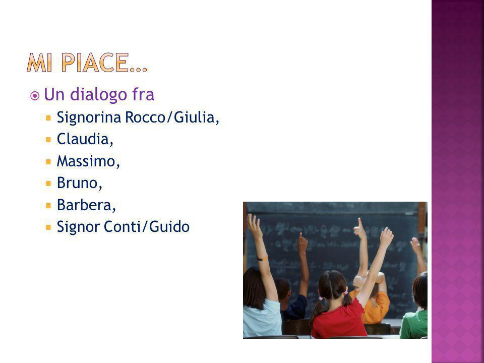  Un dialogo fra  Signorina Rocco/Giulia,  Claudia,  Massimo,  Bruno,  Barbera,  Signor Conti/Guido