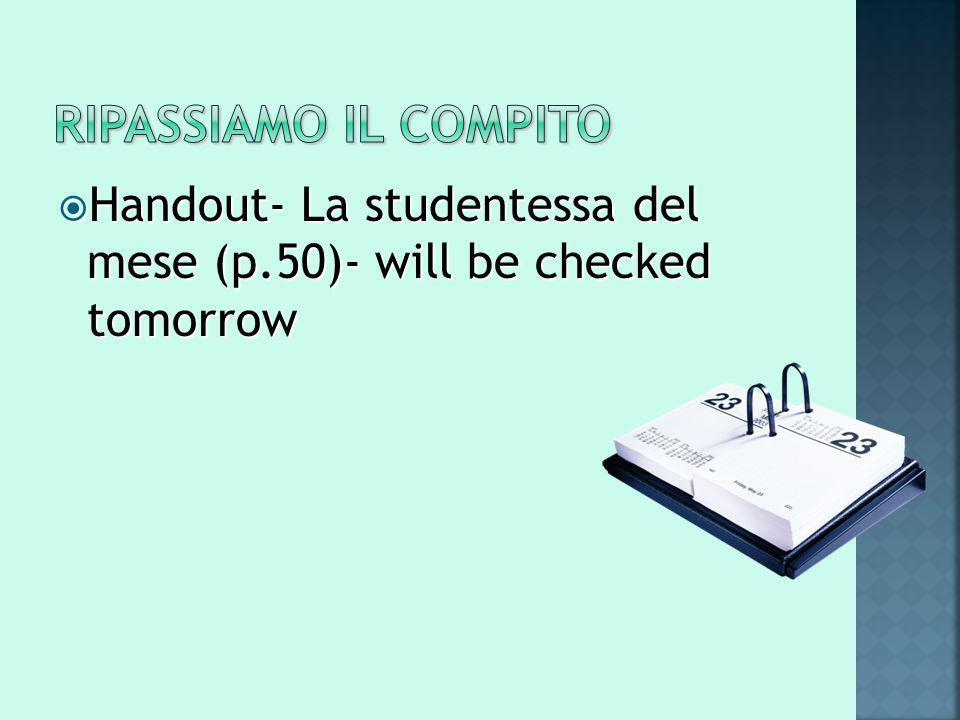  Handout- La studentessa del mese (p.50)- will be checked tomorrow