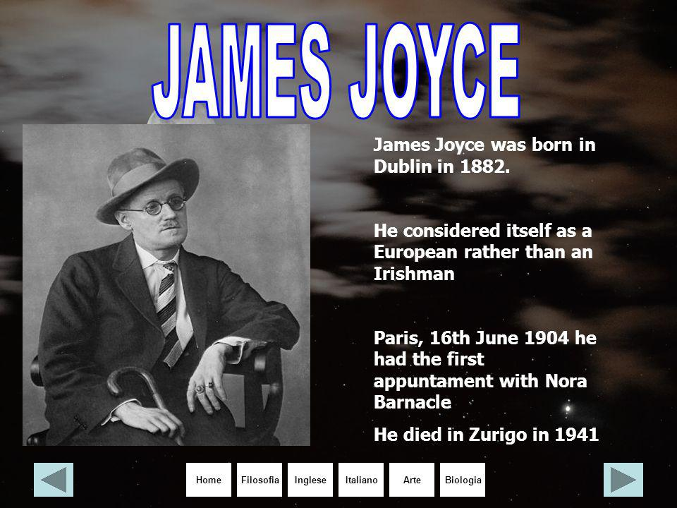 HomeIngleseItalianoArteBiologiaFilosofia James Joyce was born in Dublin in 1882. He considered itself as a European rather than an Irishman Paris, 16t