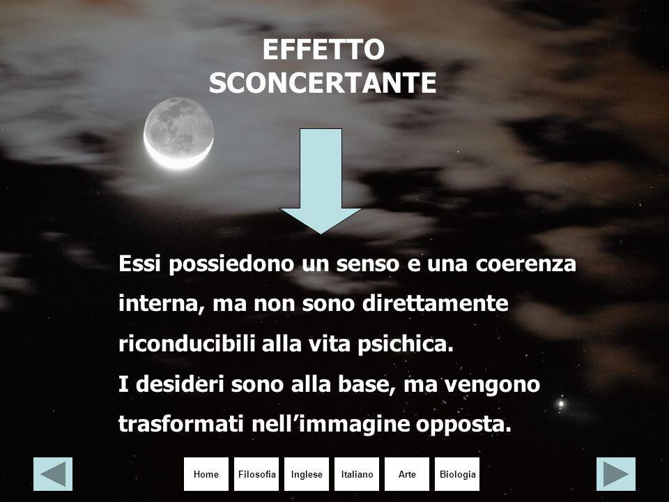 HomeIngleseItalianoArteBiologiaFilosofia EFFETTO SCONCERTANTE Essi possiedono un senso e una coerenza interna, ma non sono direttamente riconducibili