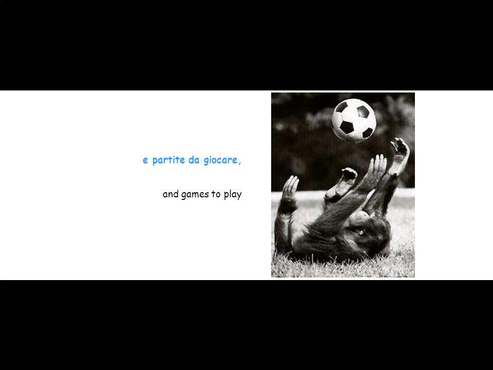 e partite da giocare, and games to play