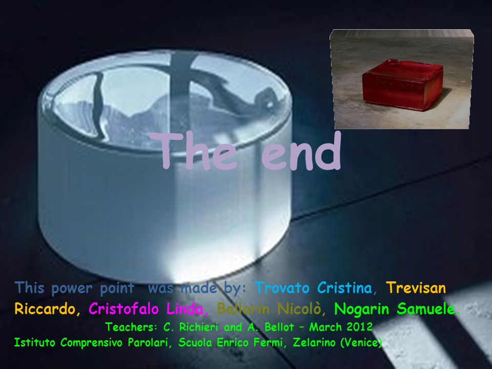 The end This power point was made by: Trovato Cristina, Trevisan Riccardo, Cristofalo Linda, Ballarin Nicolò, Nogarin Samuele.