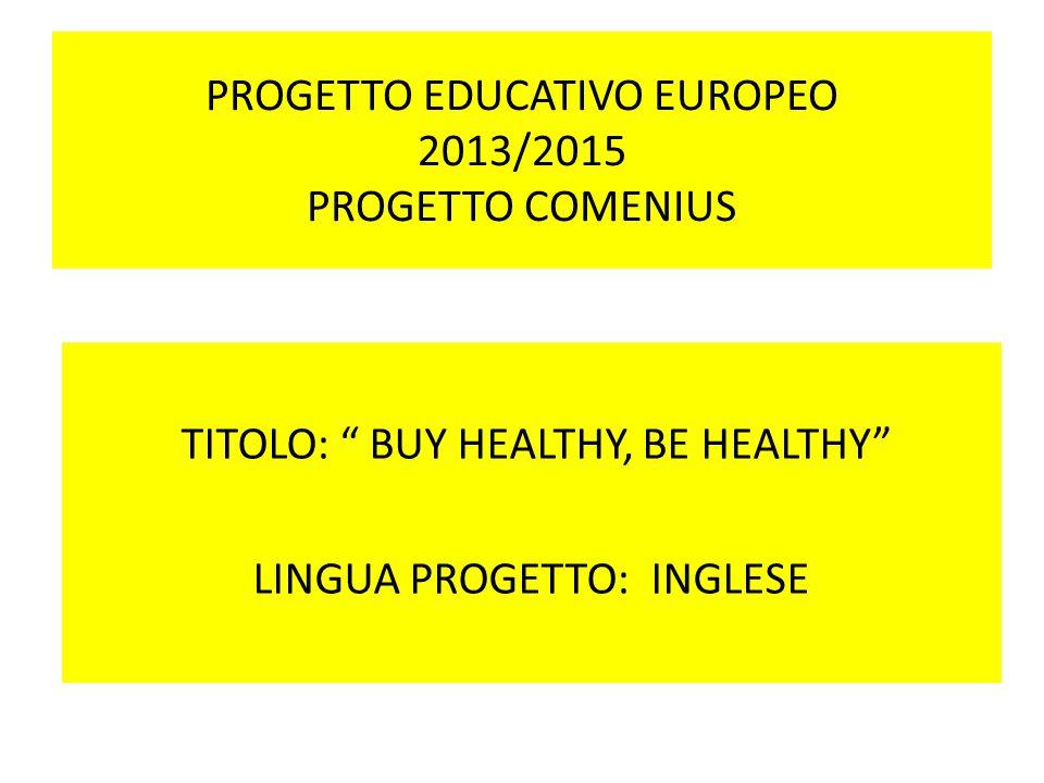 """PROGETTO EDUCATIVO EUROPEO 2013/2015 PROGETTO COMENIUS TITOLO: """" BUY HEALTHY, BE HEALTHY"""" LINGUA PROGETTO: INGLESE"""
