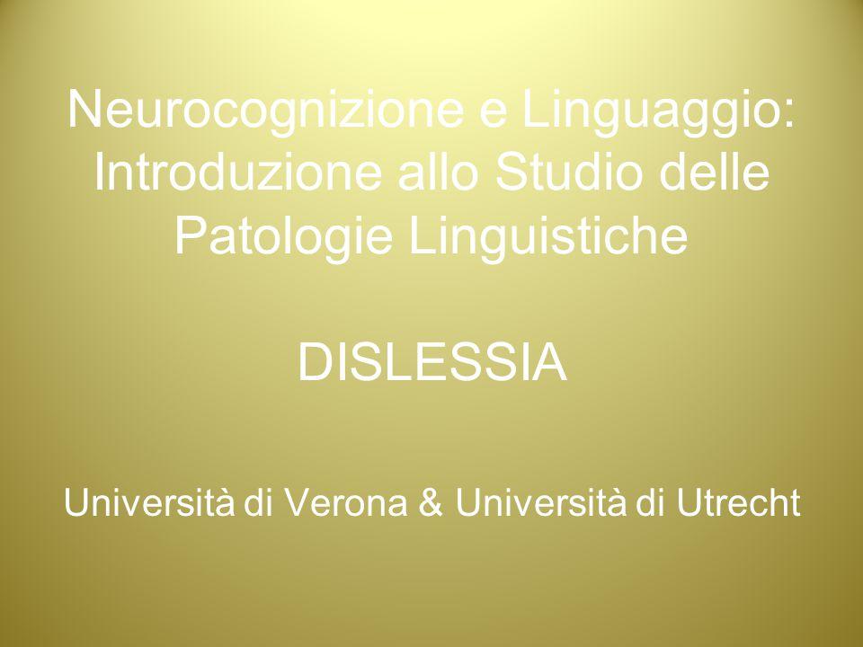 Neurocognizione e Linguaggio: Introduzione allo Studio delle Patologie Linguistiche DISLESSIA Università di Verona & Università di Utrecht