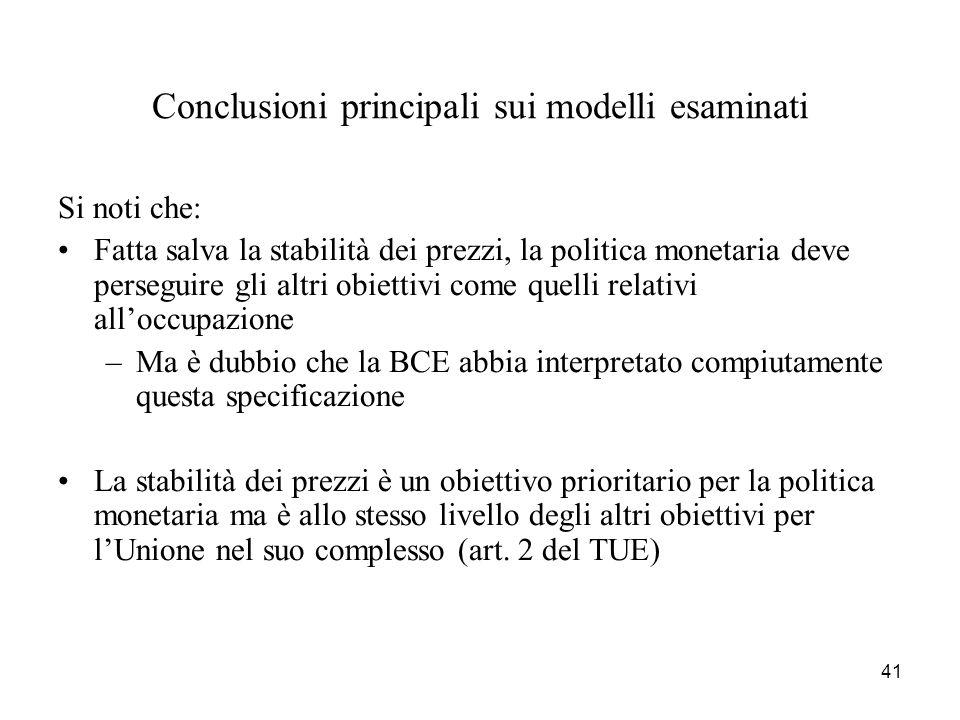 41 Conclusioni principali sui modelli esaminati Si noti che: Fatta salva la stabilità dei prezzi, la politica monetaria deve perseguire gli altri obie