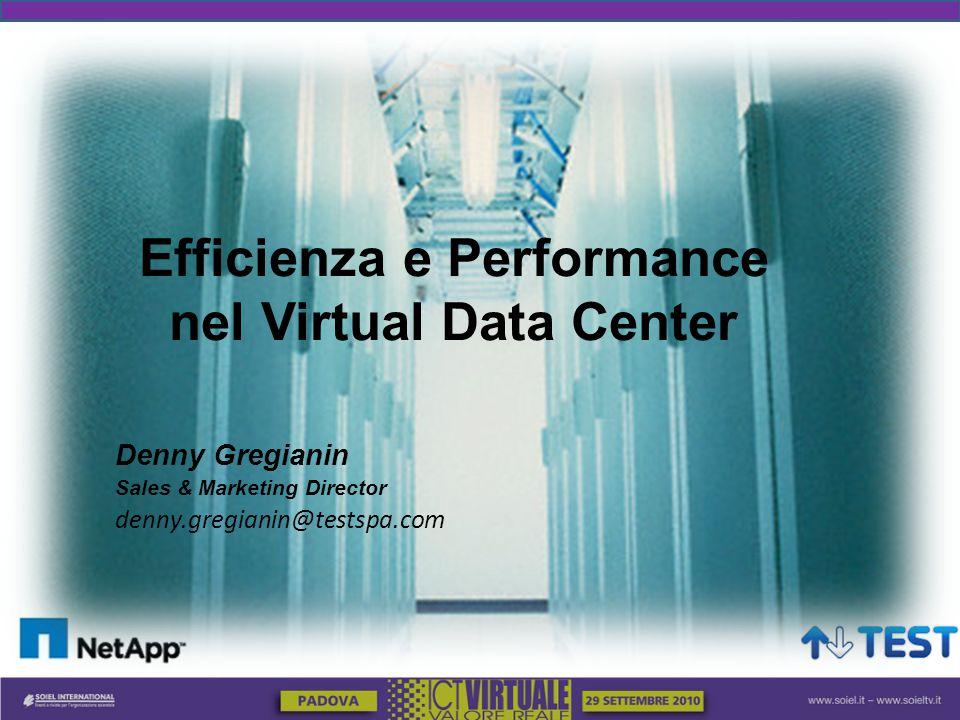 Denny Gregianin Sales & Marketing Director denny.gregianin@testspa.com Efficienza e Performance nel Virtual Data Center