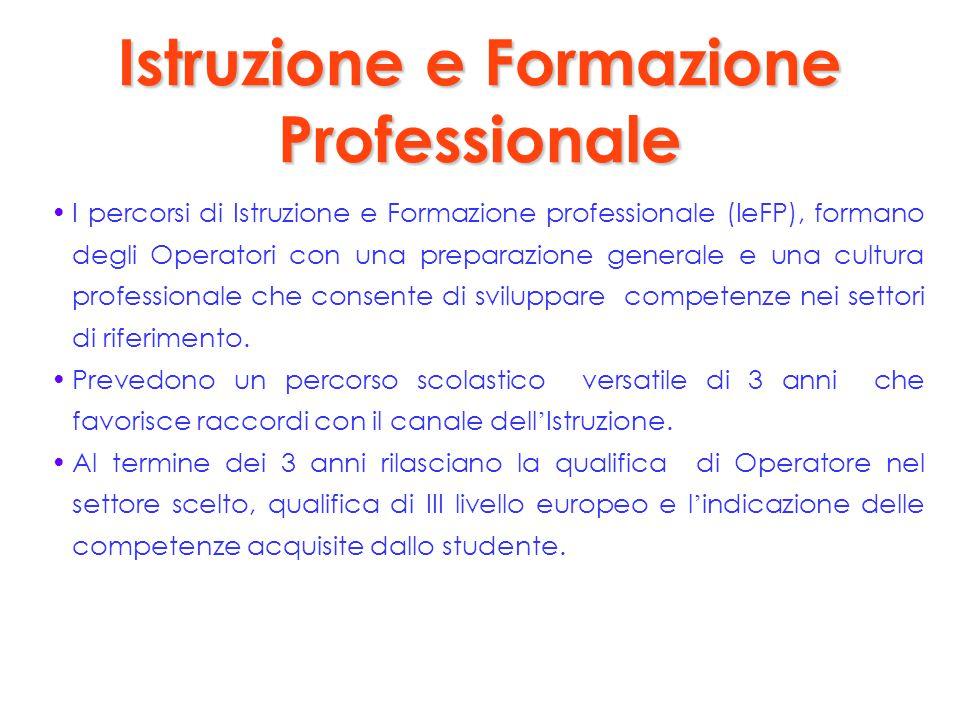 Istruzione e Formazione Professionale I percorsi di Istruzione e Formazione professionale (IeFP), formano degli Operatori con una preparazione general