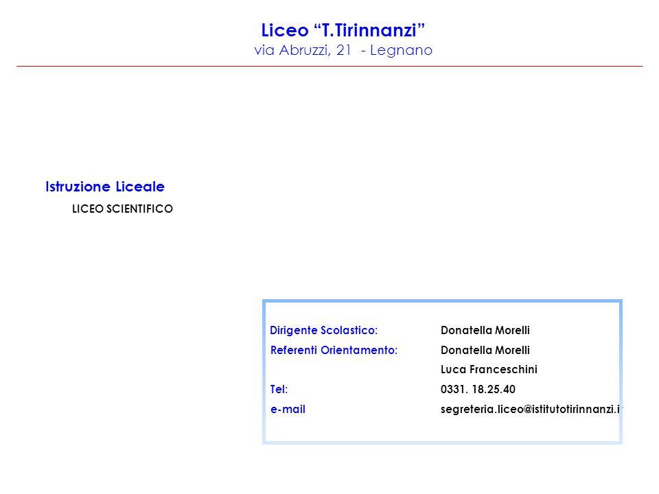 """Liceo """"T.Tirinnanzi"""" via Abruzzi, 21 - Legnano Istruzione Liceale LICEO SCIENTIFICO Dirigente Scolastico: Donatella Morelli Referenti Orientamento: Do"""