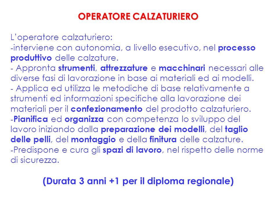 OPERATORE CALZATURIERO L'operatore calzaturiero: - interviene con autonomia, a livello esecutivo, nel processo produttivo delle calzature. - Appronta