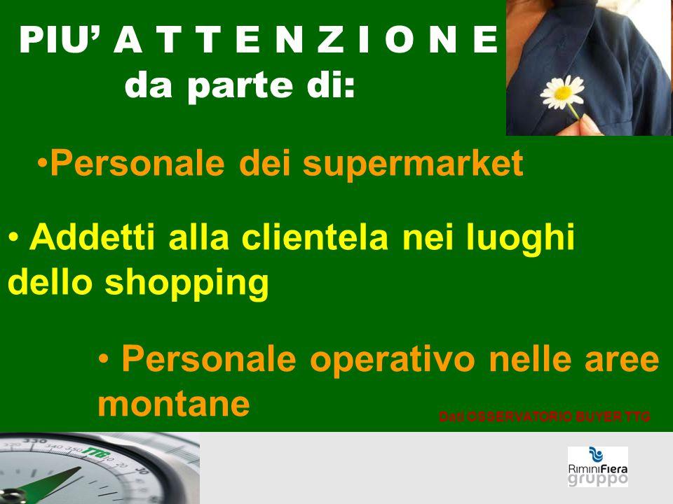 PIU' A T T E N Z I O N E da parte di: Personale dei supermarket Addetti alla clientela nei luoghi dello shopping Personale operativo nelle aree montan