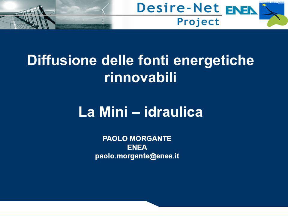 Diffusione delle fonti energetiche rinnovabili La Mini – idraulica PAOLO MORGANTE ENEA paolo.morgante@enea.it