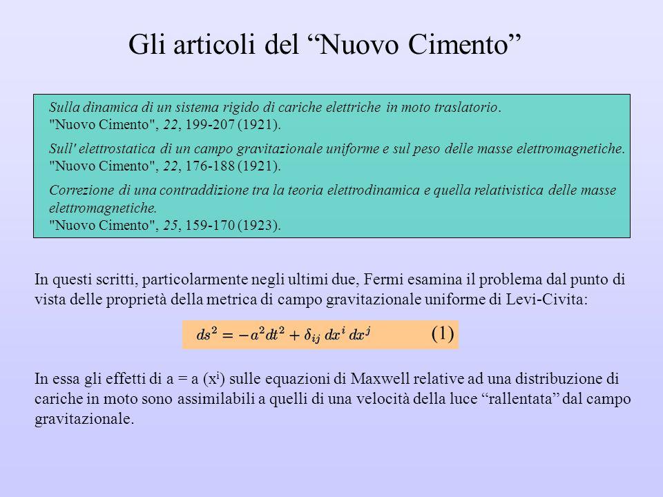 In questi scritti, particolarmente negli ultimi due, Fermi esamina il problema dal punto di vista delle proprietà della metrica di campo gravitazionale uniforme di Levi-Civita: Sulla dinamica di un sistema rigido di cariche elettriche in moto traslatorio.