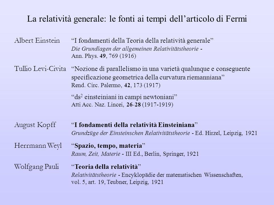 La relatività generale: le fonti ai tempi dell'articolo di Fermi Albert Einstein I fondamenti della Teoria della relatività generale Die Grundlagen der allgemeinen Relativitätstheorie - Ann.