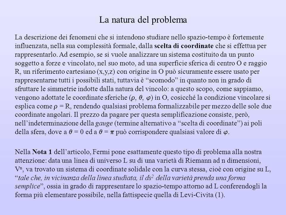 La natura del problema La descrizione dei fenomeni che si intendono studiare nello spazio-tempo è fortemente influenzata, nella sua complessità formale, dalla scelta di coordinate che si effettua per rappresentarlo.