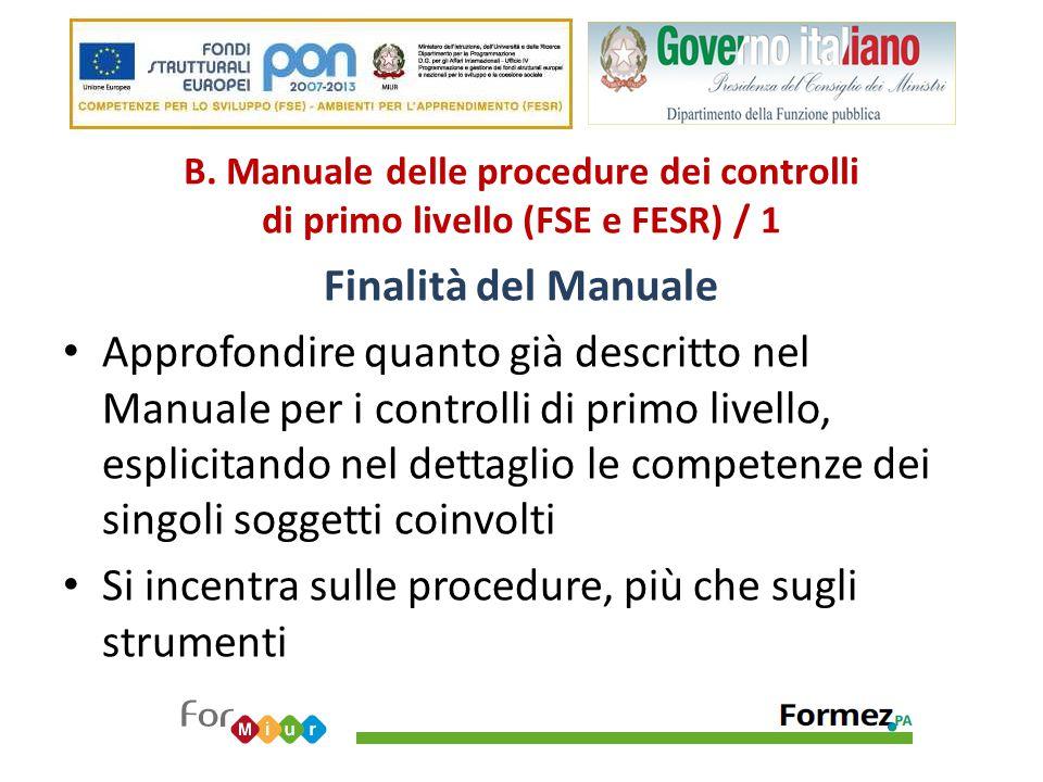 B. Manuale delle procedure dei controlli di primo livello (FSE e FESR) / 1 Finalità del Manuale Approfondire quanto già descritto nel Manuale per i co