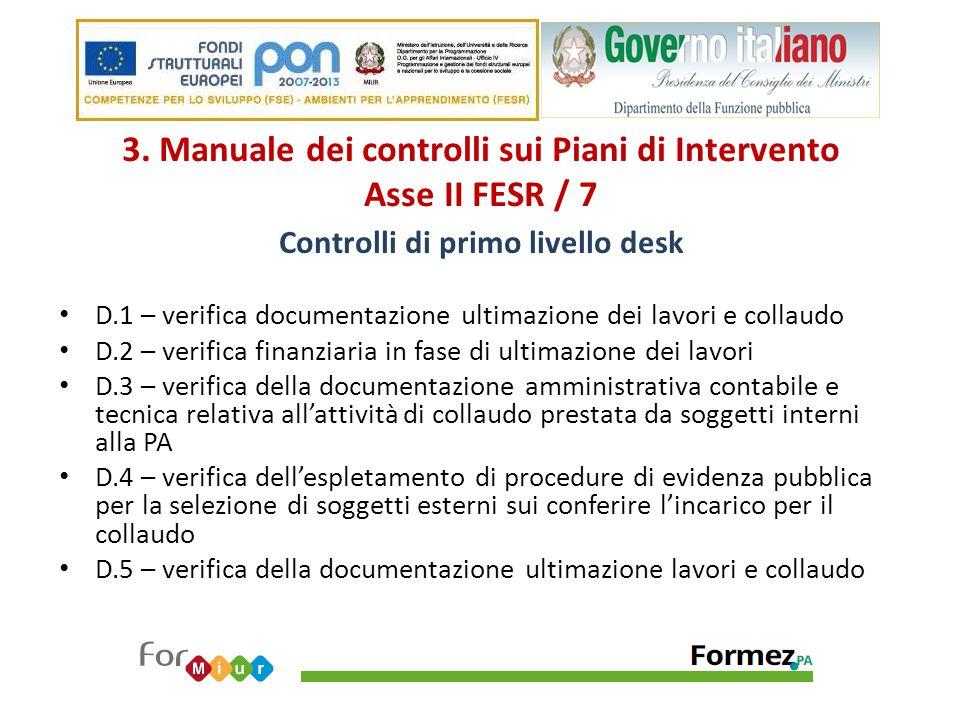 3. Manuale dei controlli sui Piani di Intervento Asse II FESR / 7 Controlli di primo livello desk D.1 – verifica documentazione ultimazione dei lavori
