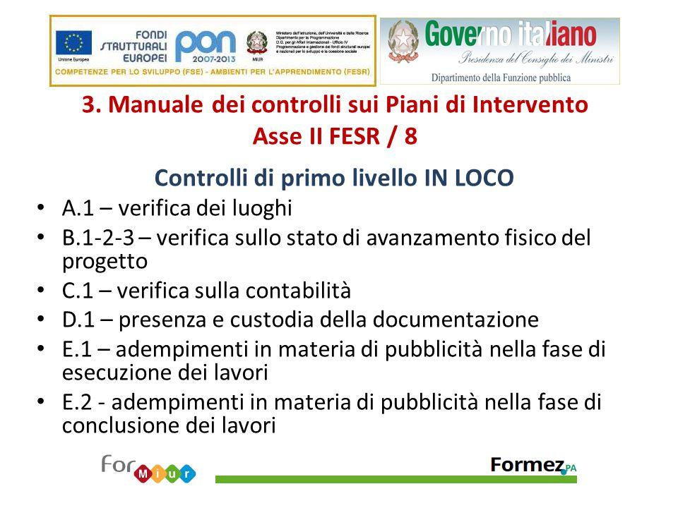 3. Manuale dei controlli sui Piani di Intervento Asse II FESR / 8 Controlli di primo livello IN LOCO A.1 – verifica dei luoghi B.1-2-3 – verifica sull