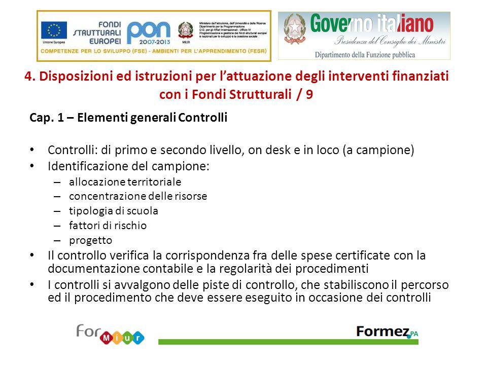 4. Disposizioni ed istruzioni per l'attuazione degli interventi finanziati con i Fondi Strutturali / 9 Cap. 1 – Elementi generali Controlli Controlli: