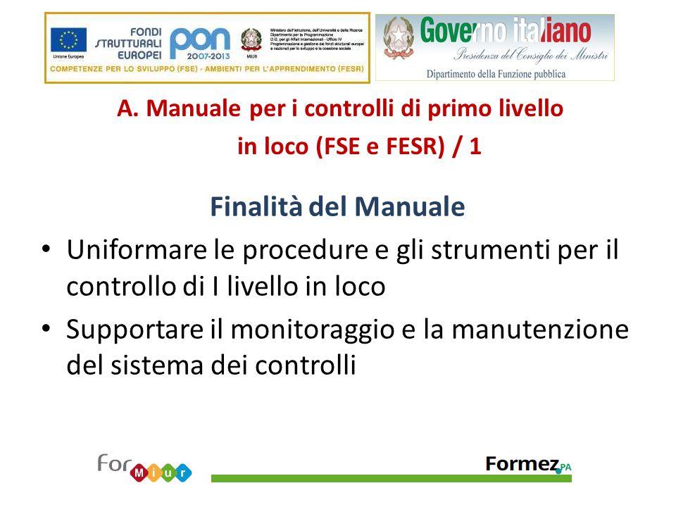 A. Manuale per i controlli di primo livello in loco (FSE e FESR) / 1 Finalità del Manuale Uniformare le procedure e gli strumenti per il controllo di