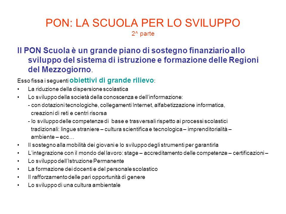 PON: LA SCUOLA PER LO SVILUPPO 2^ parte Il PON Scuola è un grande piano di sostegno finanziario allo sviluppo del sistema di istruzione e formazione d