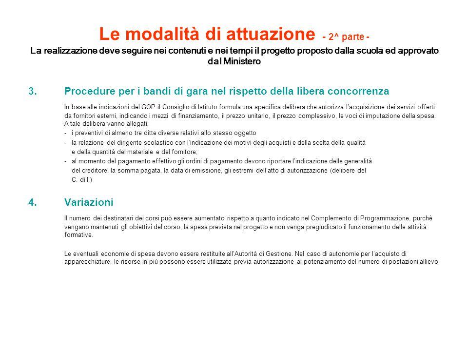 Le modalità di attuazione - 2^ parte - La realizzazione deve seguire nei contenuti e nei tempi il progetto proposto dalla scuola ed approvato dal Mini