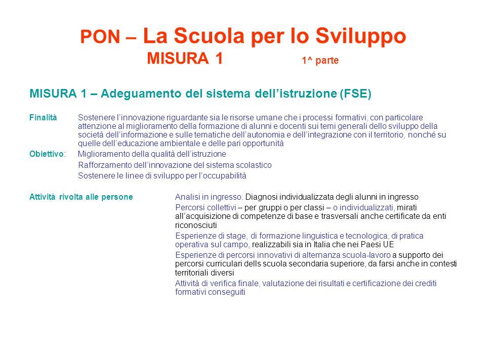 PON – La Scuola per lo Sviluppo MISURA 1 1^ parte MISURA 1 – Adeguamento del sistema dell'istruzione (FSE) Finalità Sostenere l'innovazione riguardant