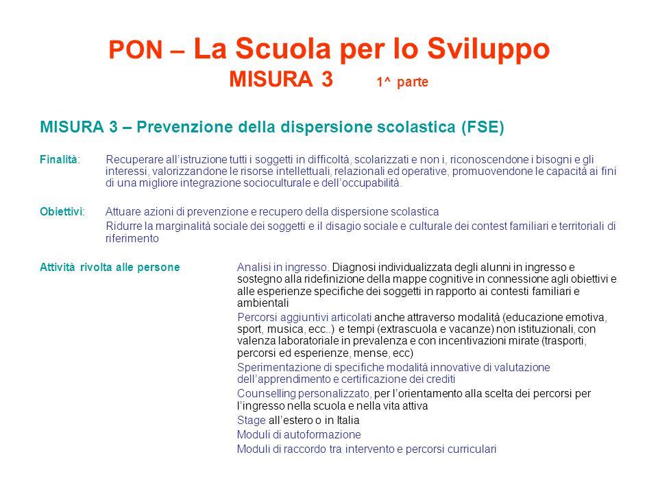 PON – La Scuola per lo Sviluppo MISURA 3 1^ parte MISURA 3 – Prevenzione della dispersione scolastica (FSE) Finalità: Recuperare all'istruzione tutti
