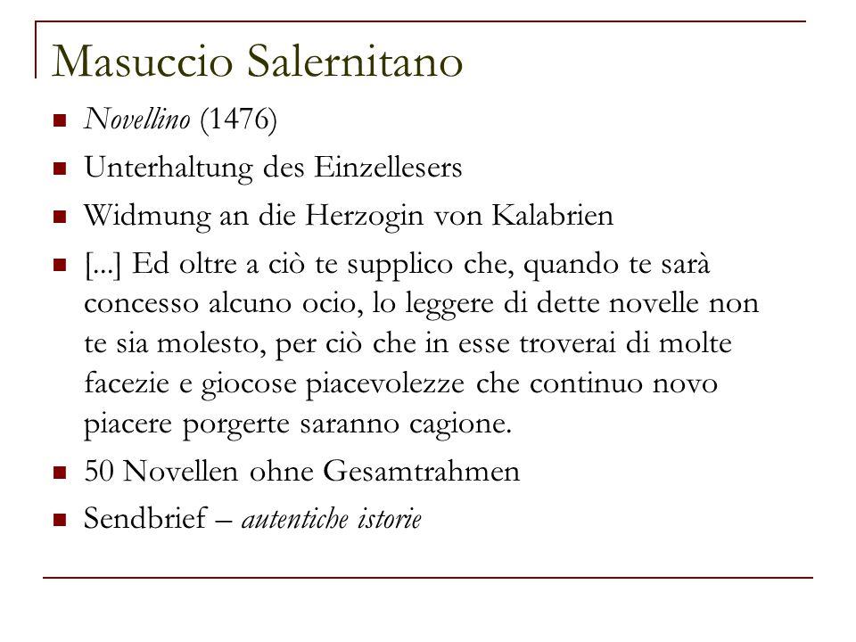 Masuccio Salernitano Novellino (1476) Unterhaltung des Einzellesers Widmung an die Herzogin von Kalabrien [...] Ed oltre a ciò te supplico che, quando te sarà concesso alcuno ocio, lo leggere di dette novelle non te sia molesto, per ciò che in esse troverai di molte facezie e giocose piacevolezze che continuo novo piacere porgerte saranno cagione.